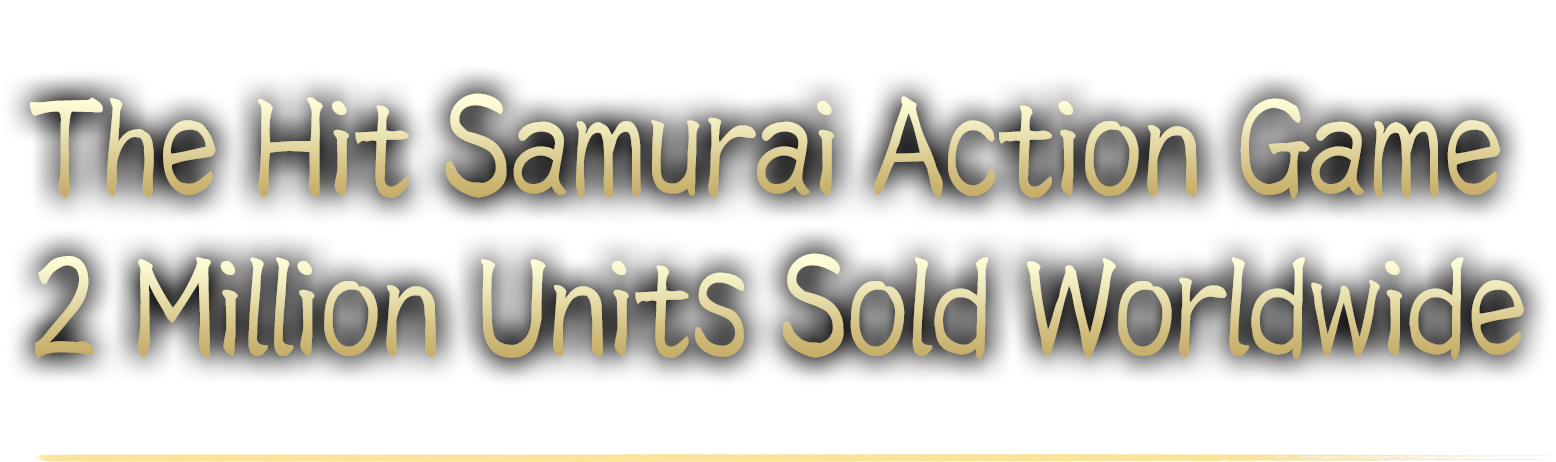ABOUT The Hit Samurai Action Game 2 Million Units Sold Worldwide